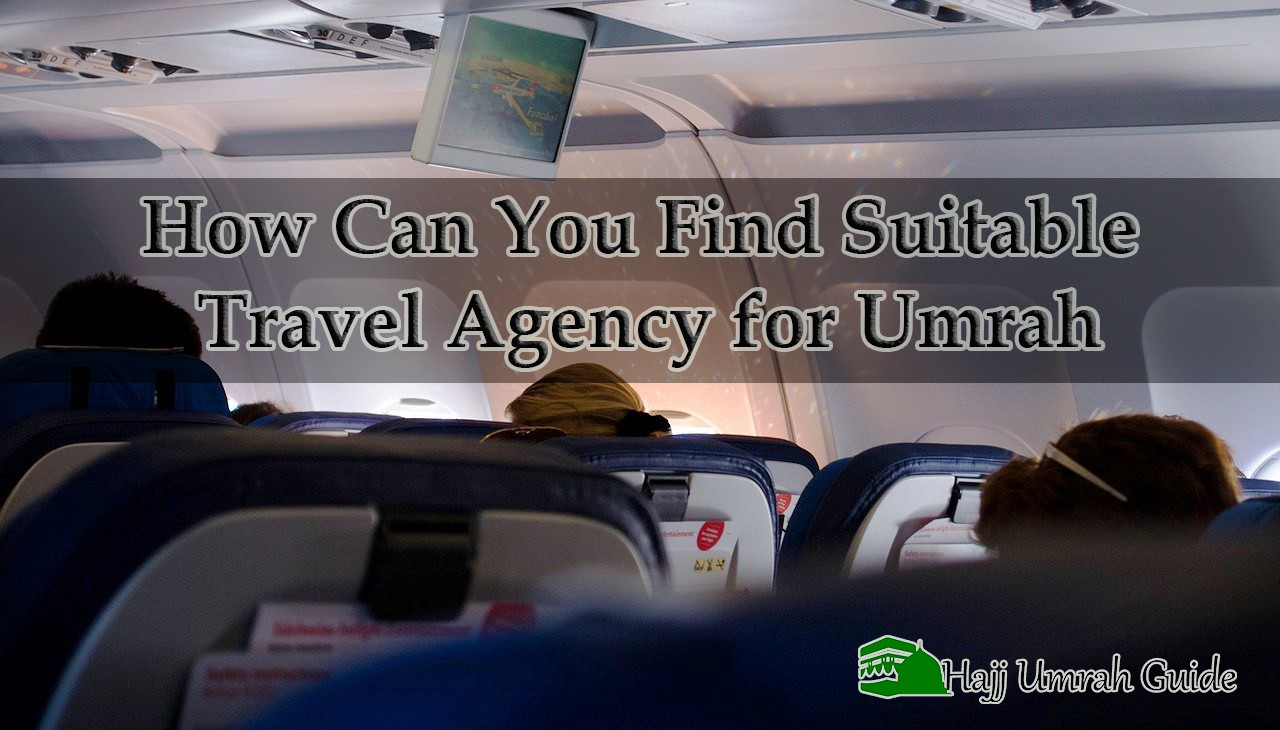 How Can You Find Suitable Travel Agency for Umrah
