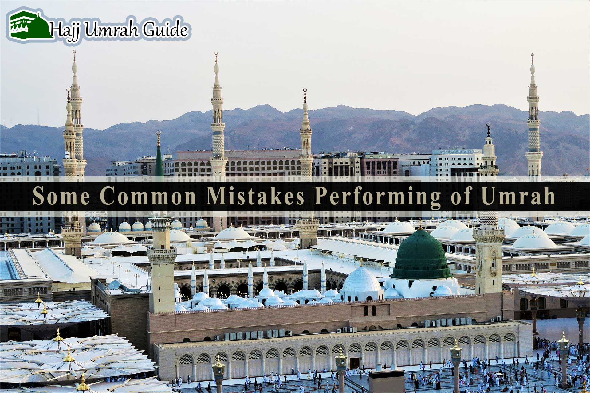 SOME COMMON MISTAKES PERFORMING OF UMRAH